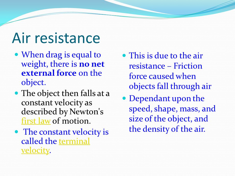 Air resistance When drag is equal to weight, there is no net external force on the object.