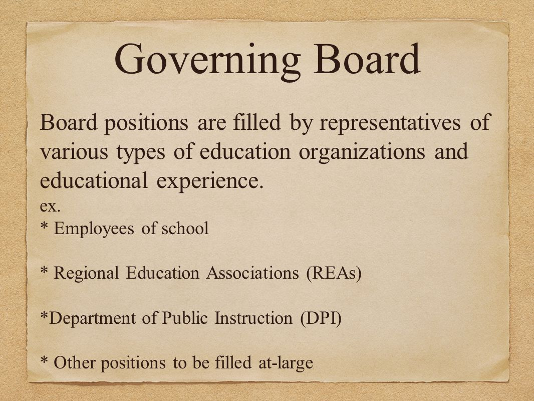 Governing Board Board positions are filled by representatives of various types of education organizations and educational experience.
