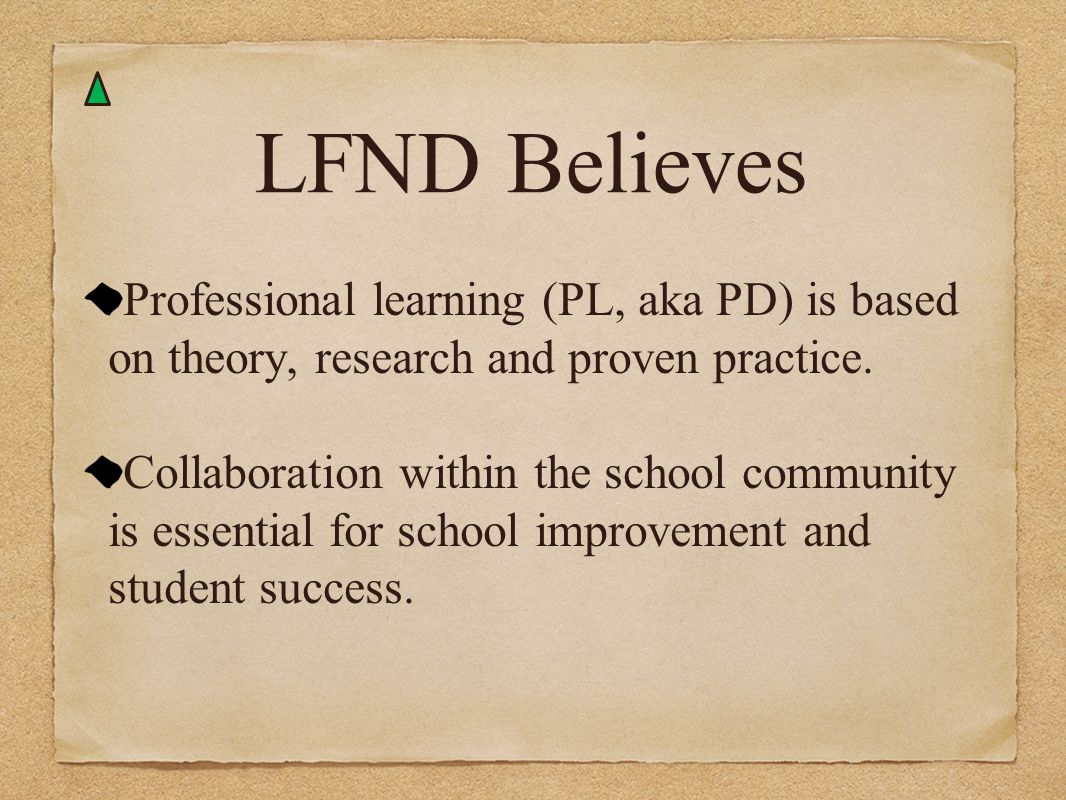 LFND Believes Professional learning (PL, aka PD) is based on theory, research and proven practice.