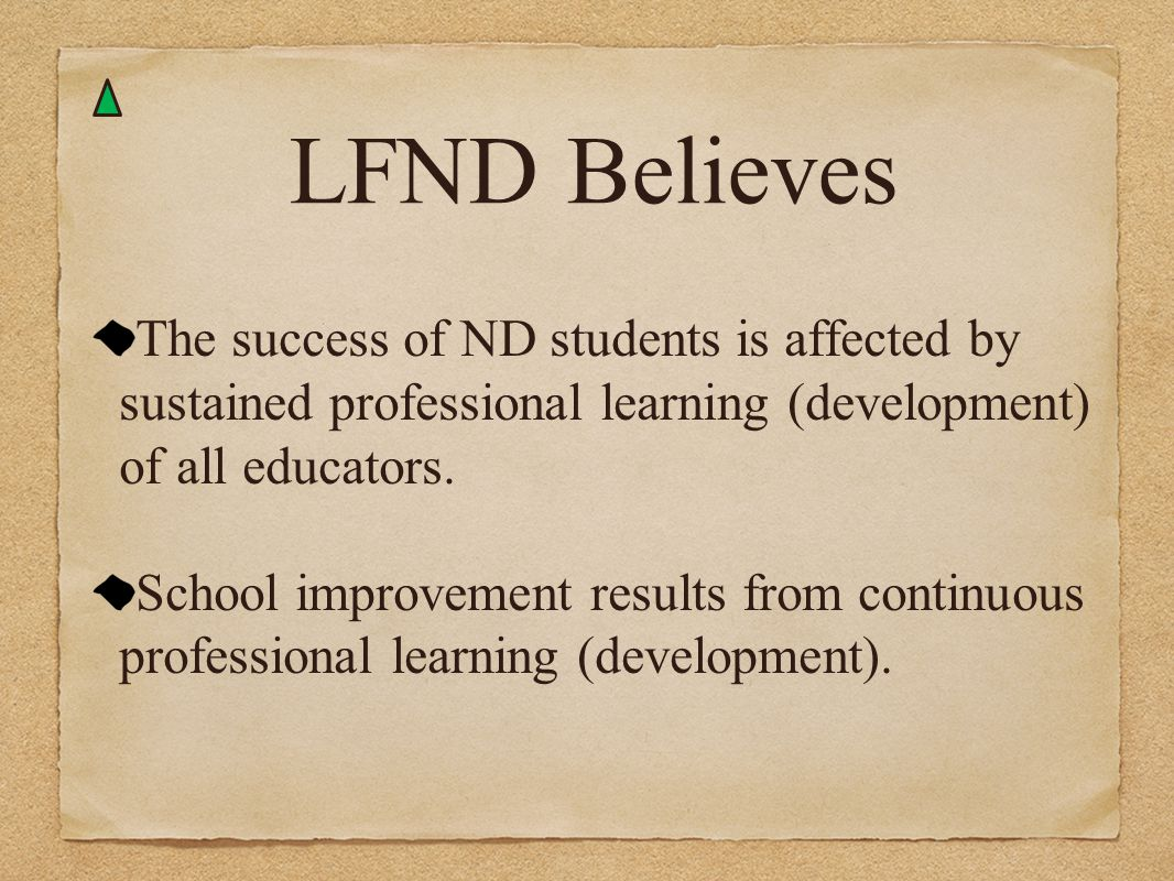 LFND Believes The success of ND students is affected by sustained professional learning (development) of all educators.