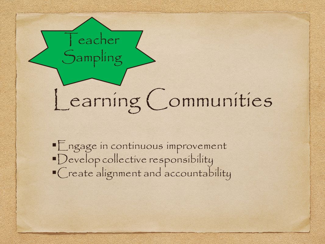 Learning Communities Teacher Sampling Engage in continuous improvement