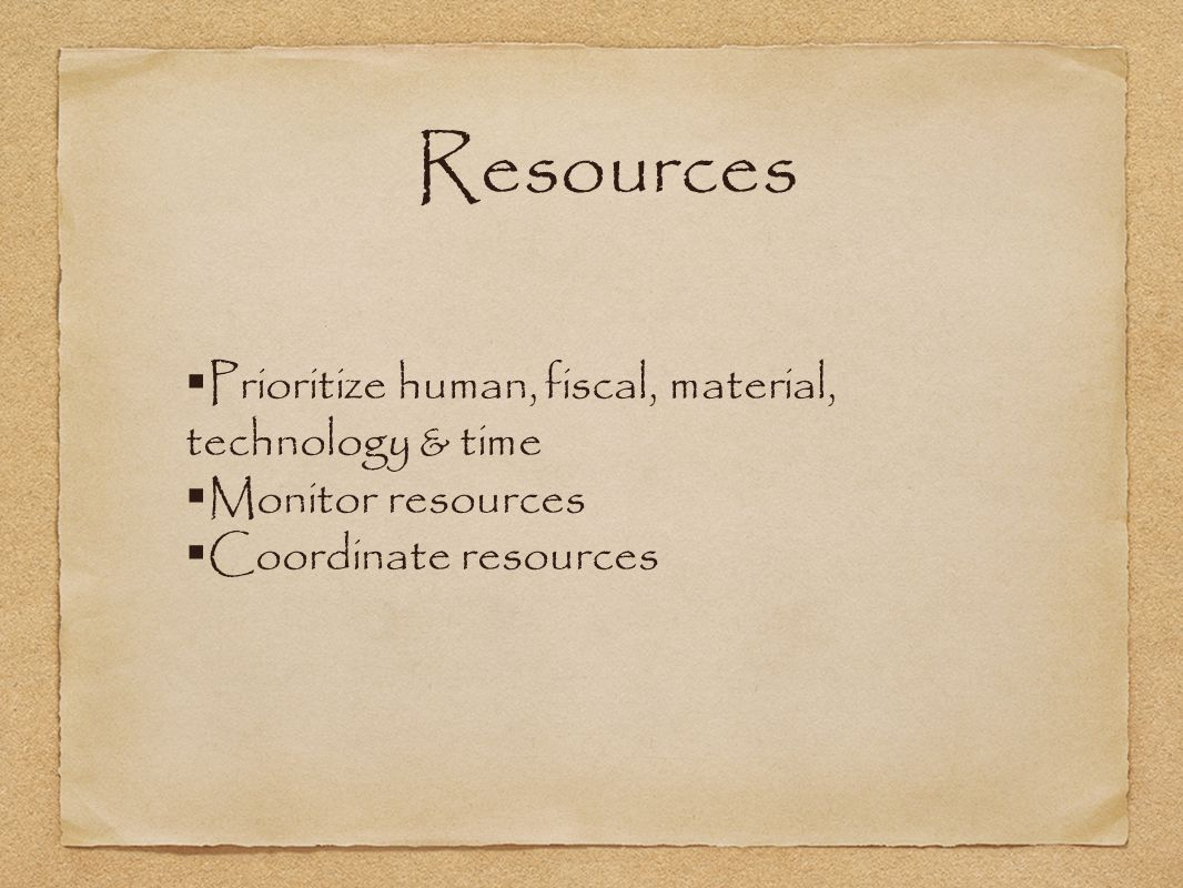 Resources Prioritize human, fiscal, material, technology & time