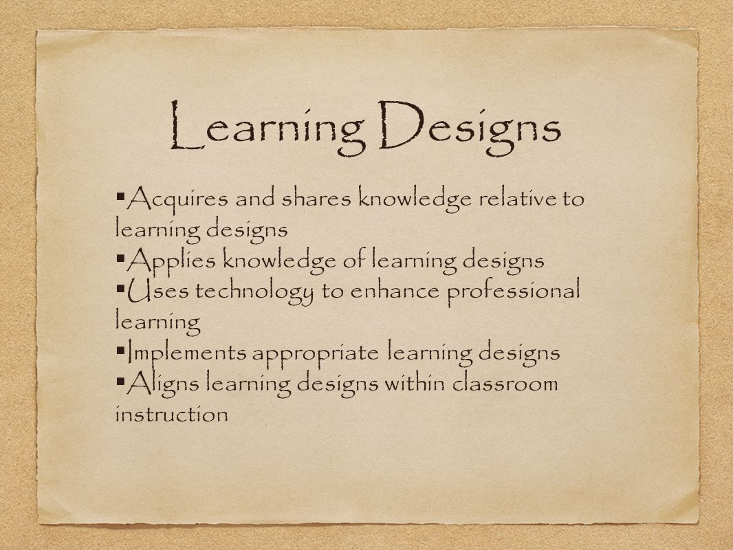 Learning Designs Acquires and shares knowledge relative to learning designs. Applies knowledge of learning designs.