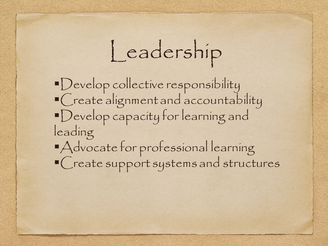 Leadership Develop collective responsibility