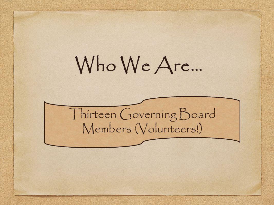Thirteen Governing Board Members (Volunteers!)