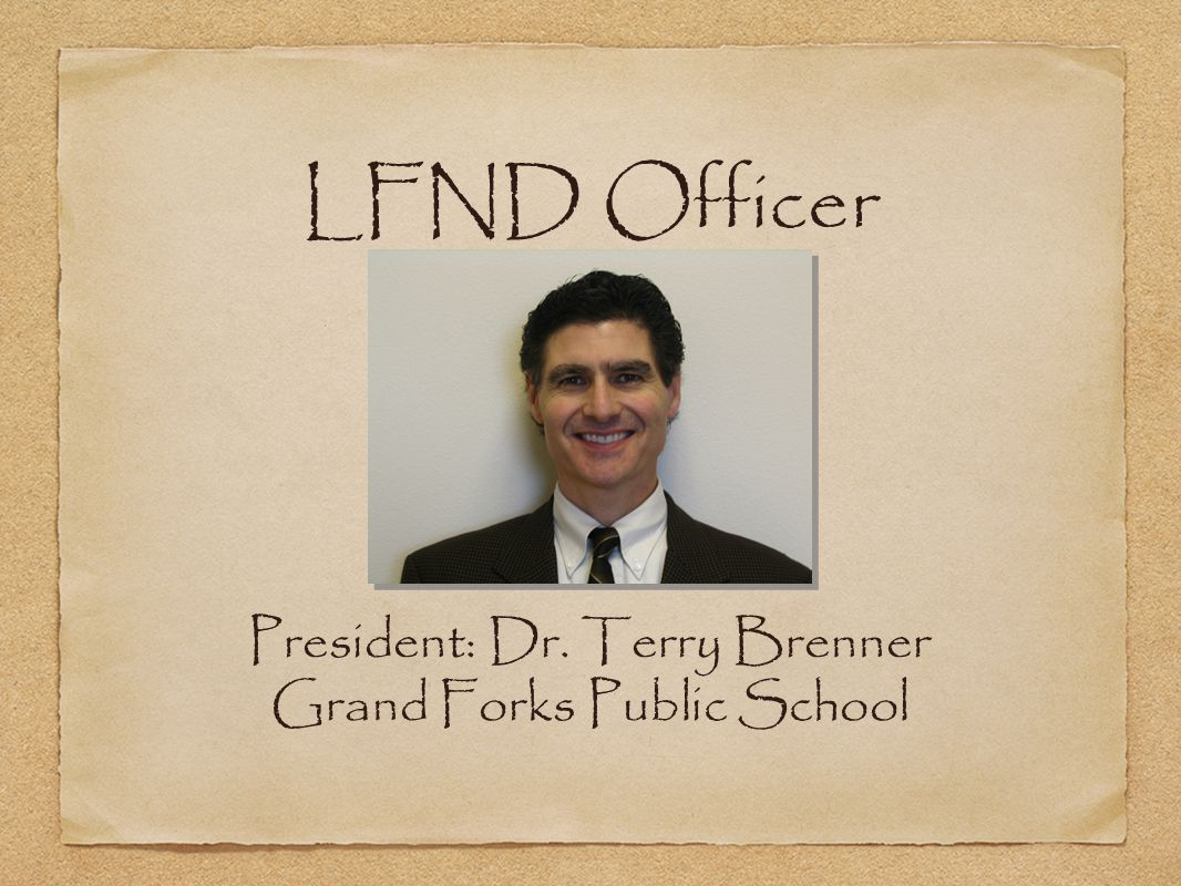 President: Dr. Terry Brenner Grand Forks Public School