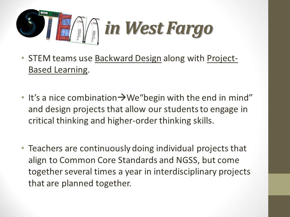 STEM in West Fargo STEM teams use Backward Design along with Project-Based Learning.