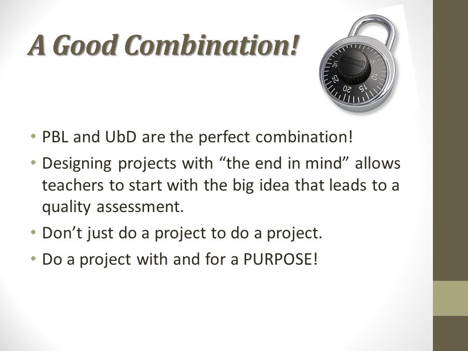 A Good Combination! PBL and UbD are the perfect combination!