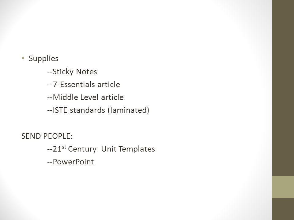 Supplies --Sticky Notes. --7-Essentials article. --Middle Level article. --ISTE standards (laminated)