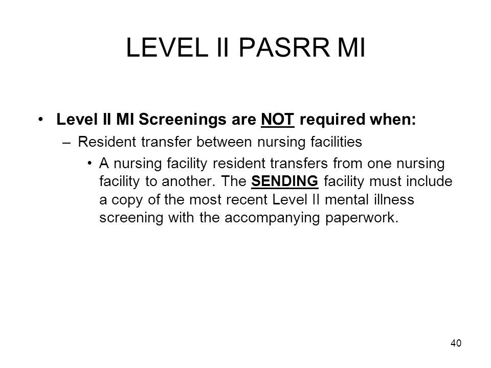 LEVEL II PASRR MI Level II MI Screenings are NOT required when: