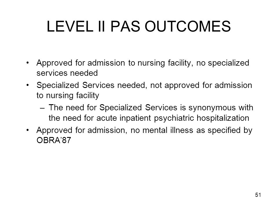 LEVEL II PAS OUTCOMES Approved for admission to nursing facility, no specialized services needed.