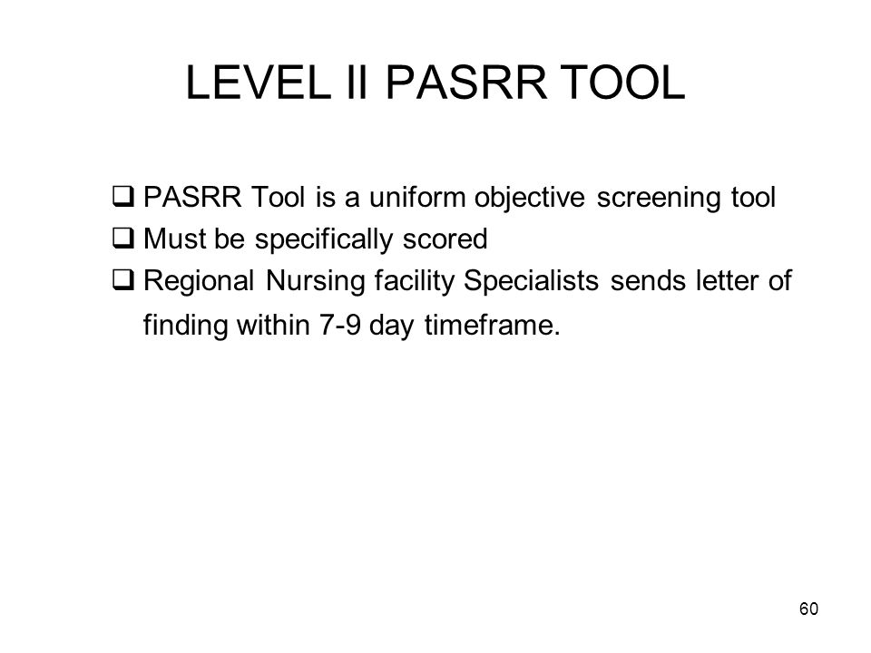 LEVEL II PASRR TOOL PASRR Tool is a uniform objective screening tool