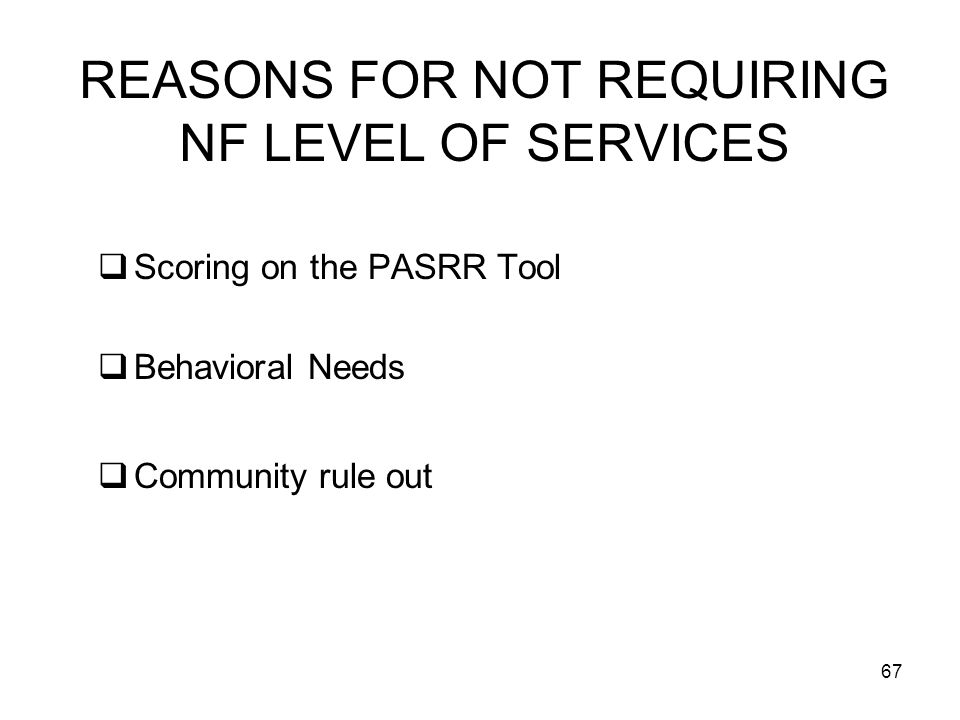 REASONS FOR NOT REQUIRING NF LEVEL OF SERVICES