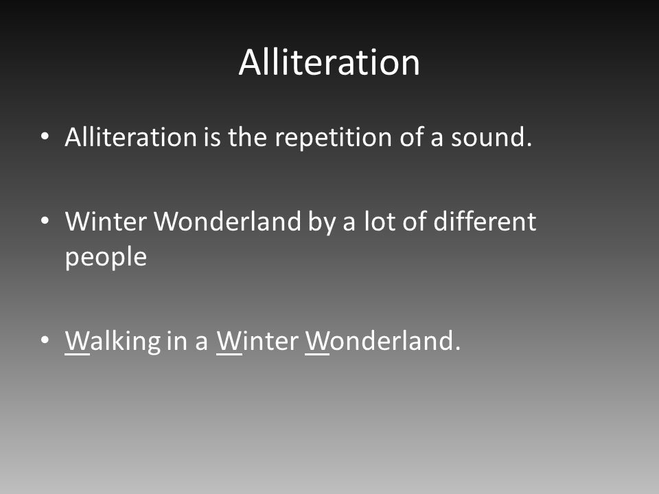 Alliteration Alliteration is the repetition of a sound.
