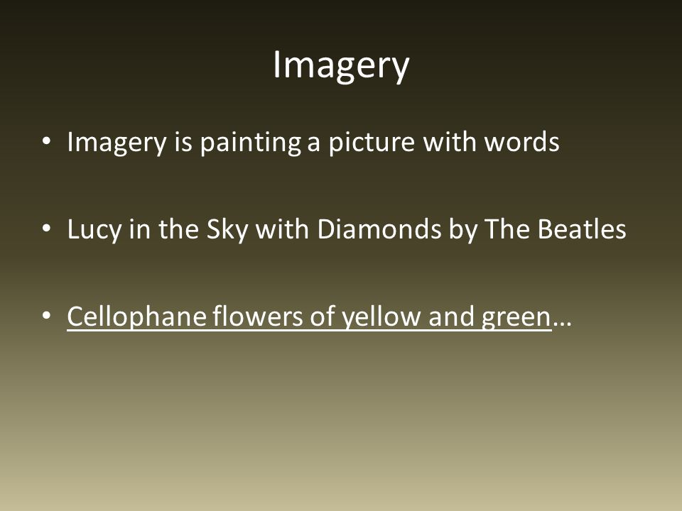 Imagery Imagery is painting a picture with words