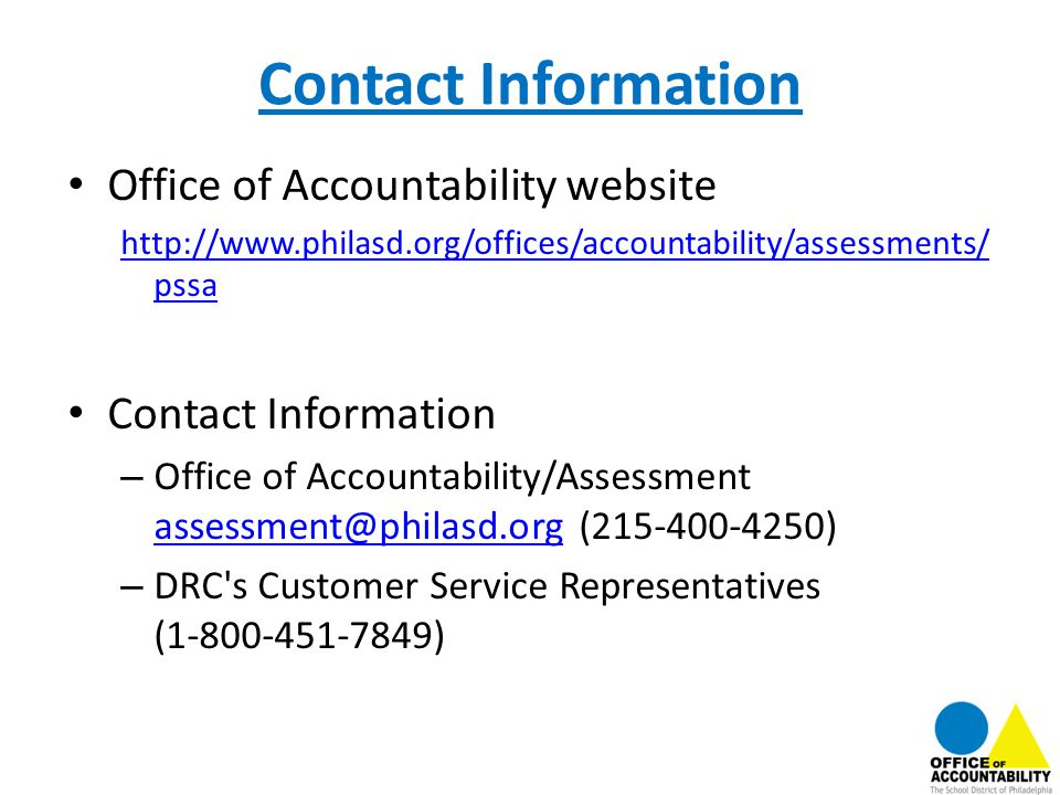 Contact Information Office of Accountability website. http://www.philasd.org/offices/accountability/assessments/pssa.
