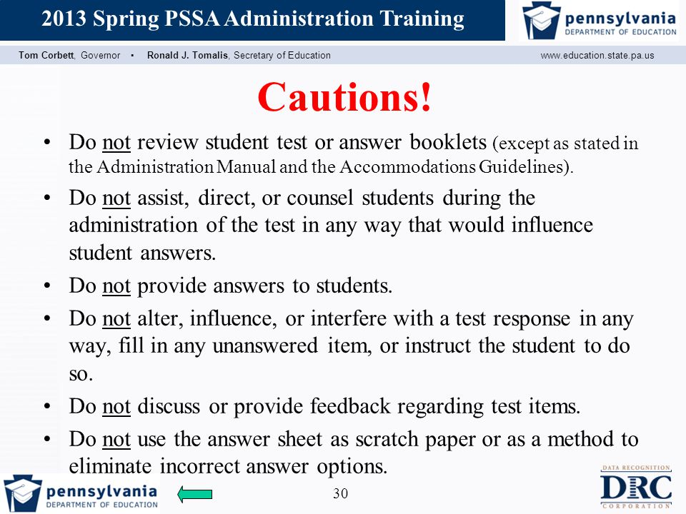 Cautions! Do not review student test or answer booklets (except as stated in the Administration Manual and the Accommodations Guidelines).