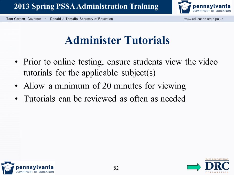 Administer Tutorials Prior to online testing, ensure students view the video tutorials for the applicable subject(s)