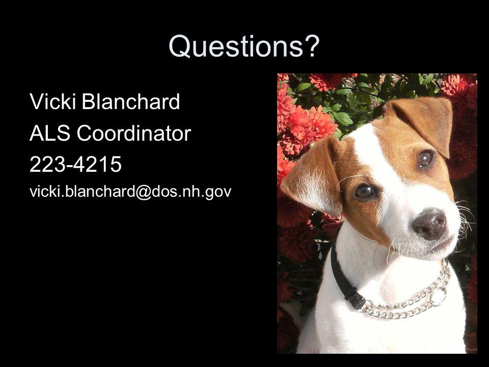 Questions Vicki Blanchard ALS Coordinator 223-4215