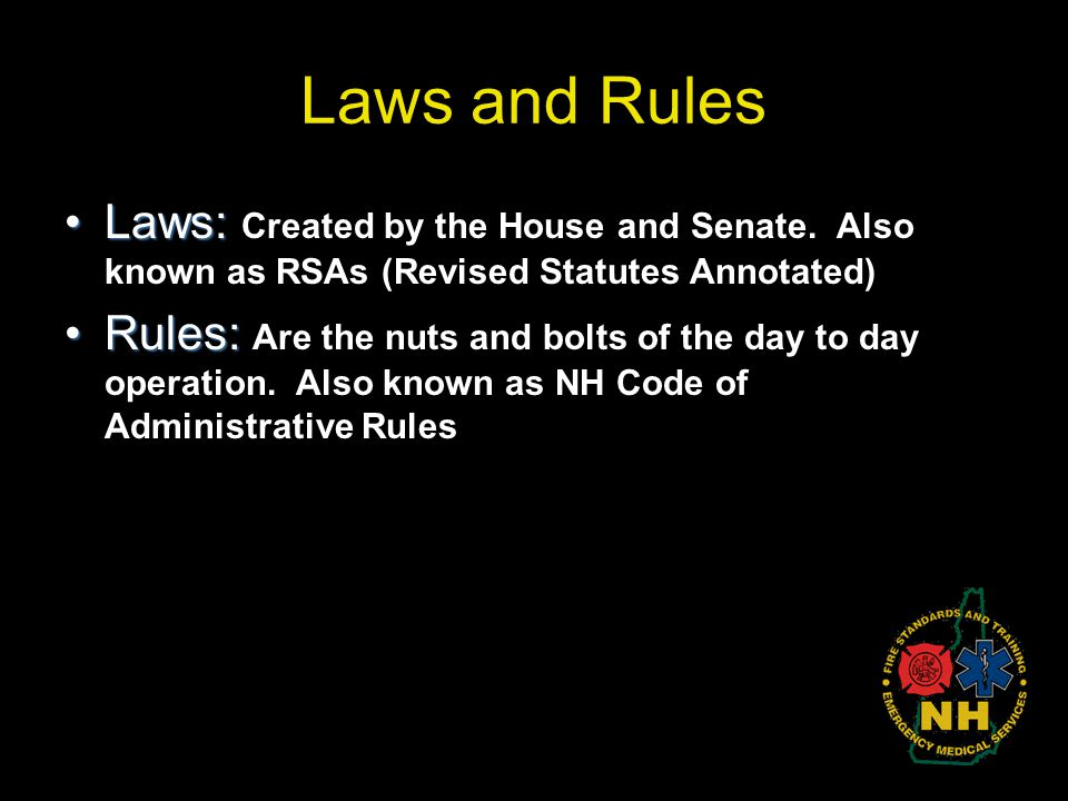 Laws and Rules Laws: Created by the House and Senate. Also known as RSAs (Revised Statutes Annotated)