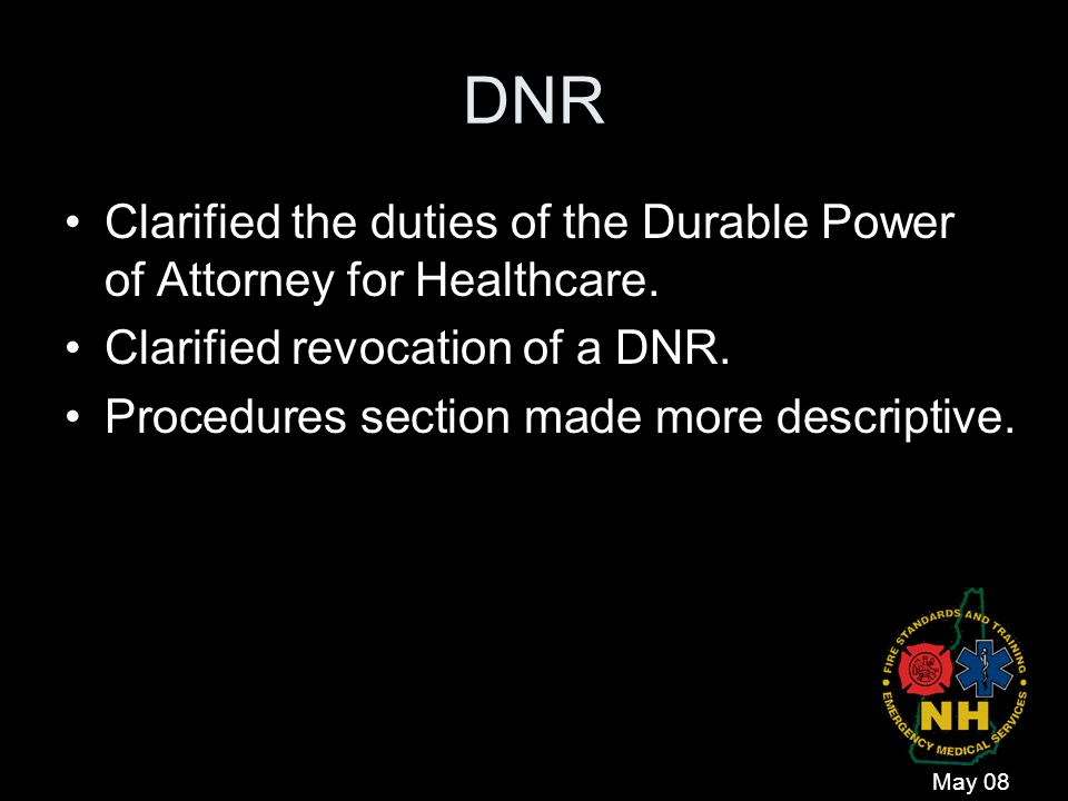 DNR Clarified the duties of the Durable Power of Attorney for Healthcare. Clarified revocation of a DNR.
