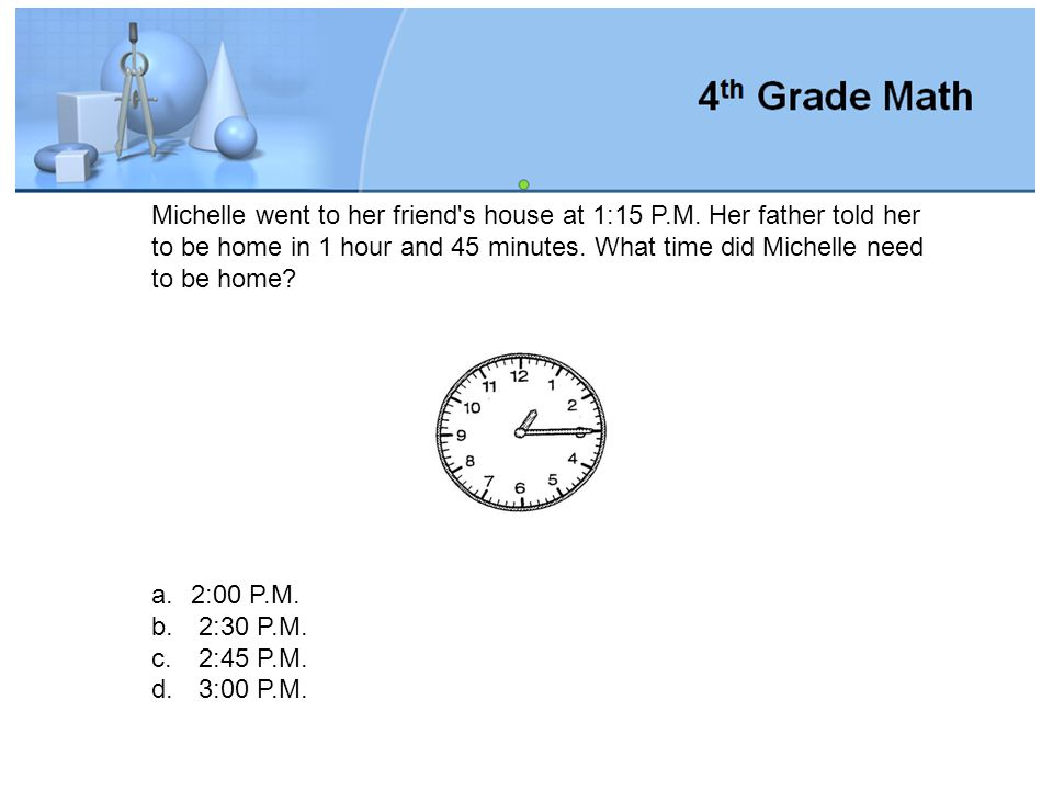 Michelle went to her friend s house at 1:15 P. M