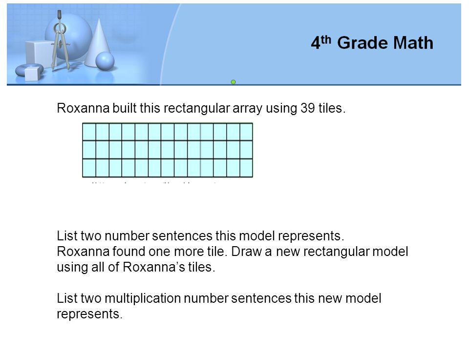 Roxanna built this rectangular array using 39 tiles.