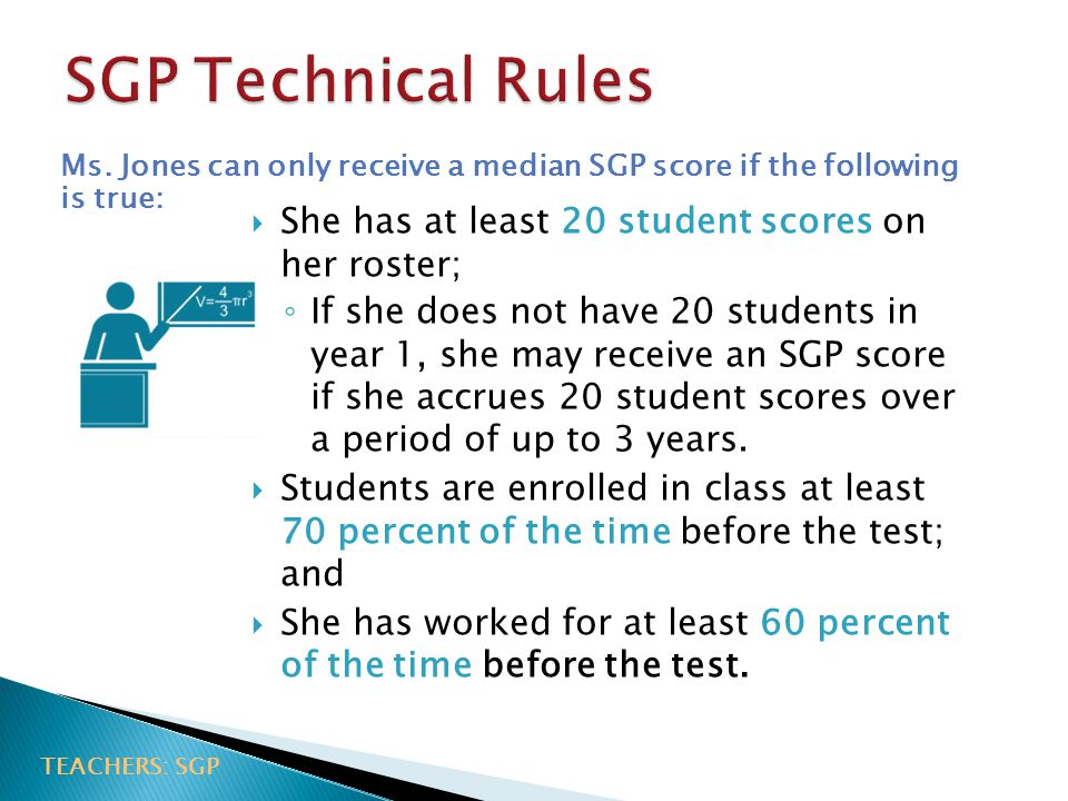 SGP Technical Rules She has at least 20 student scores on her roster;