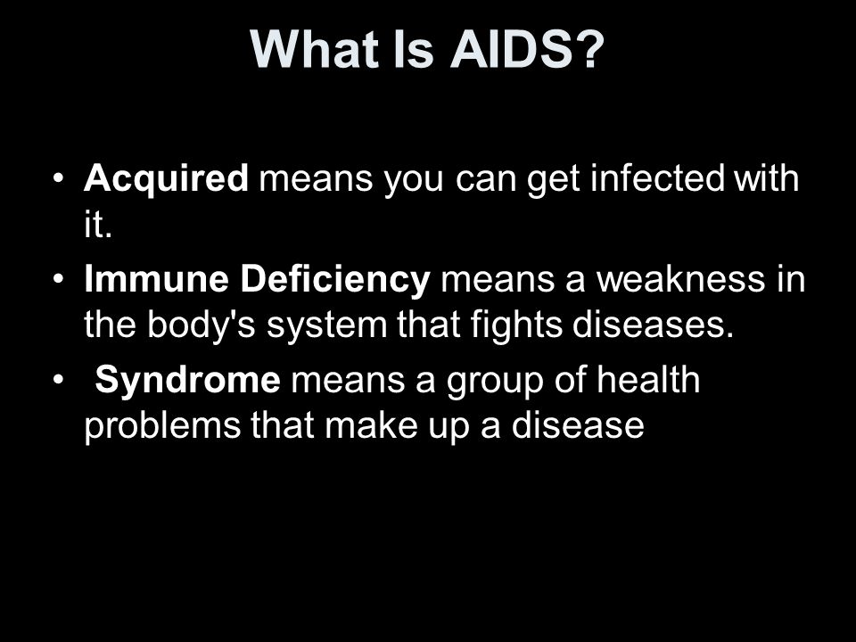 What Is AIDS Acquired means you can get infected with it.