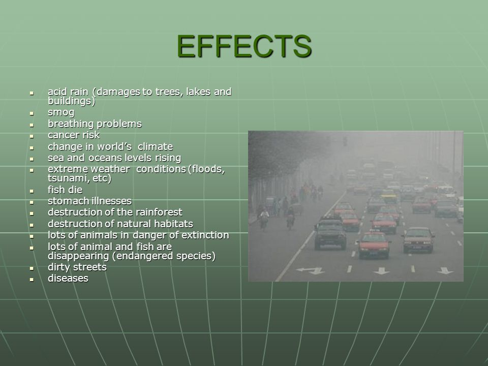 EFFECTS acid rain (damages to trees, lakes and buildings) smog