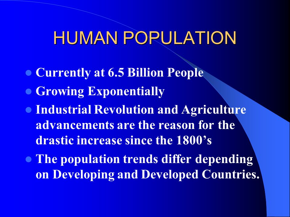 HUMAN POPULATION Currently at 6.5 Billion People Growing Exponentially