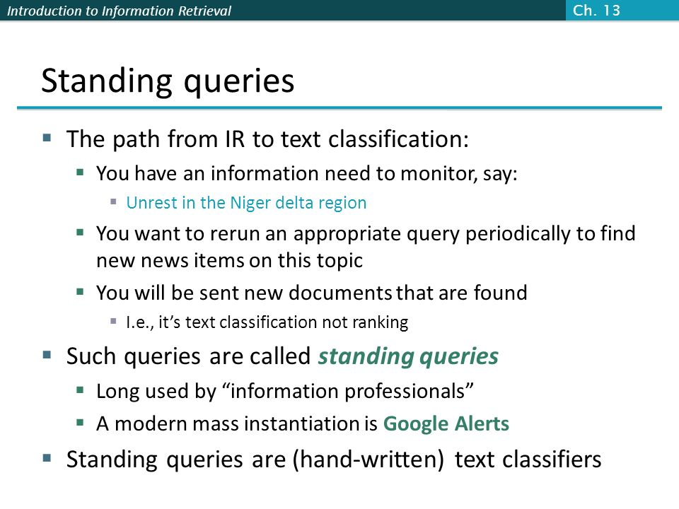Standing queries The path from IR to text classification: