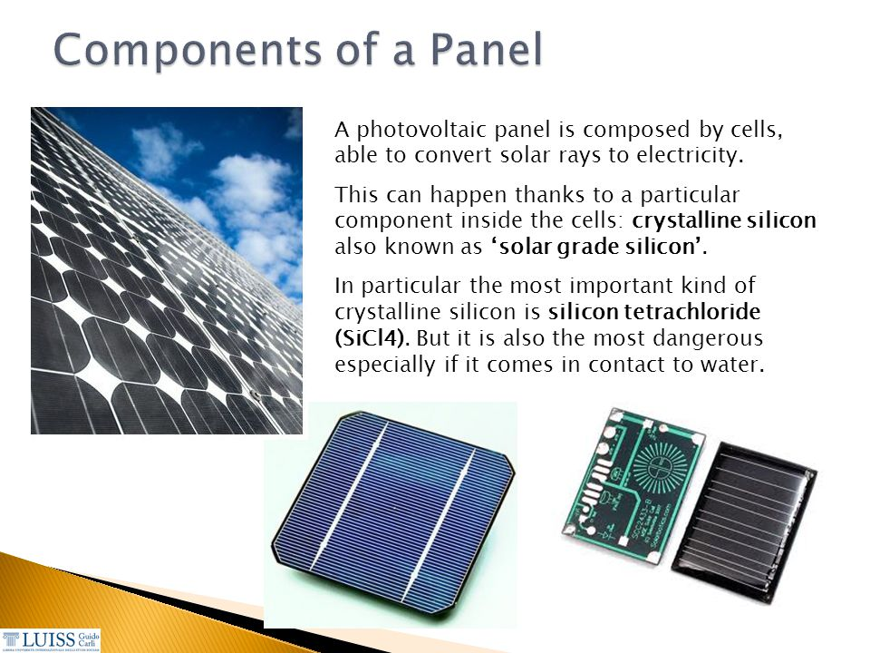 Components of a Panel A photovoltaic panel is composed by cells, able to convert solar rays to electricity.