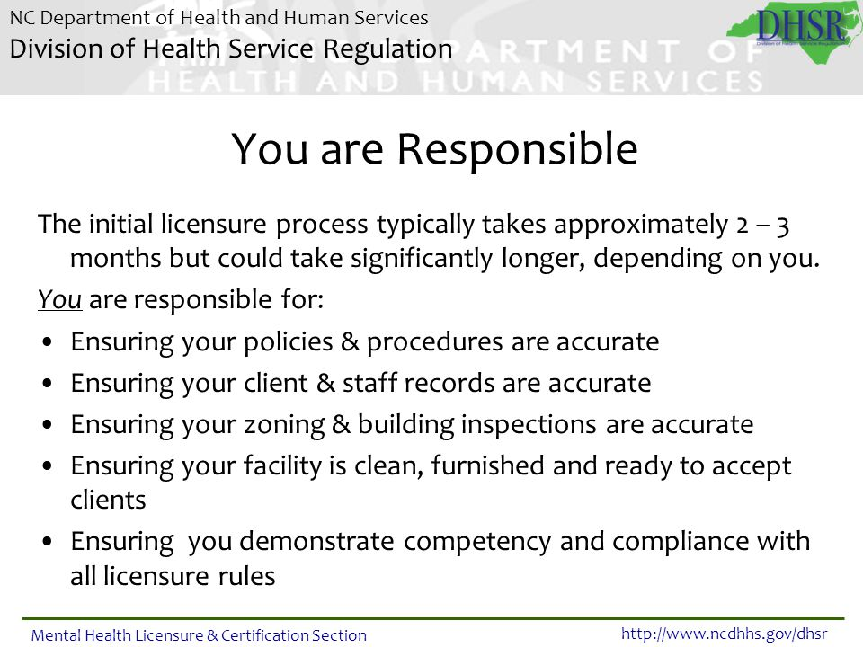You are Responsible The initial licensure process typically takes approximately 2 – 3 months but could take significantly longer, depending on you.