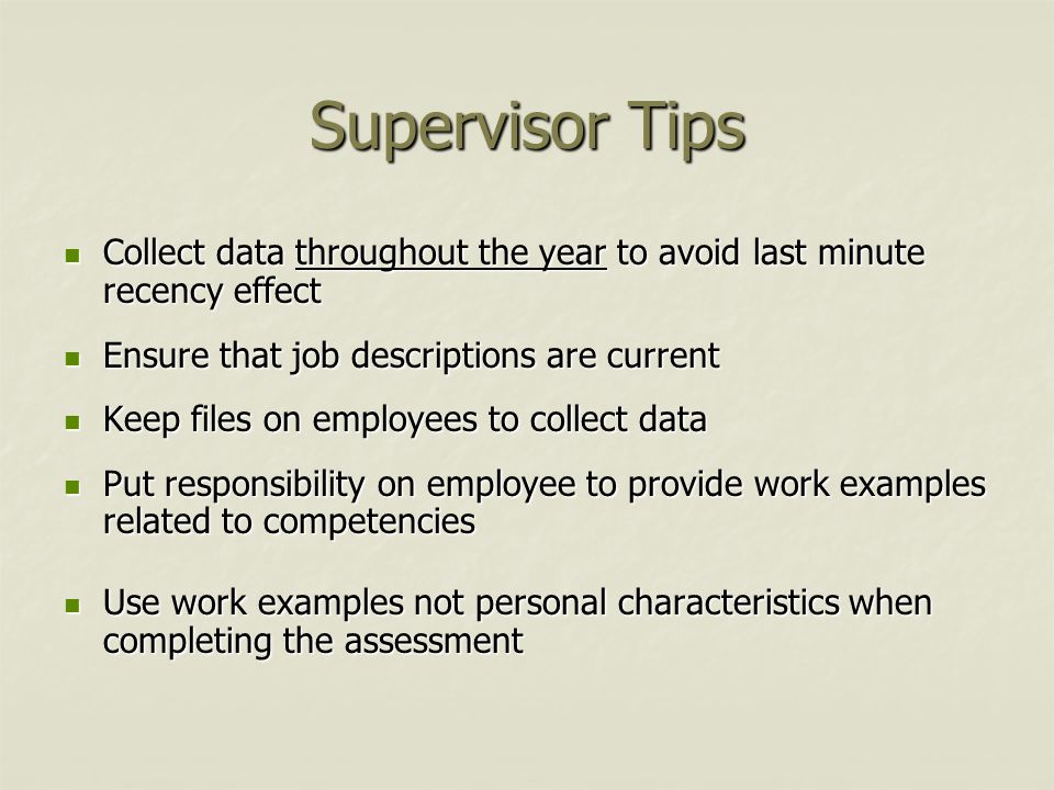 Supervisor Tips Collect data throughout the year to avoid last minute recency effect. Ensure that job descriptions are current.
