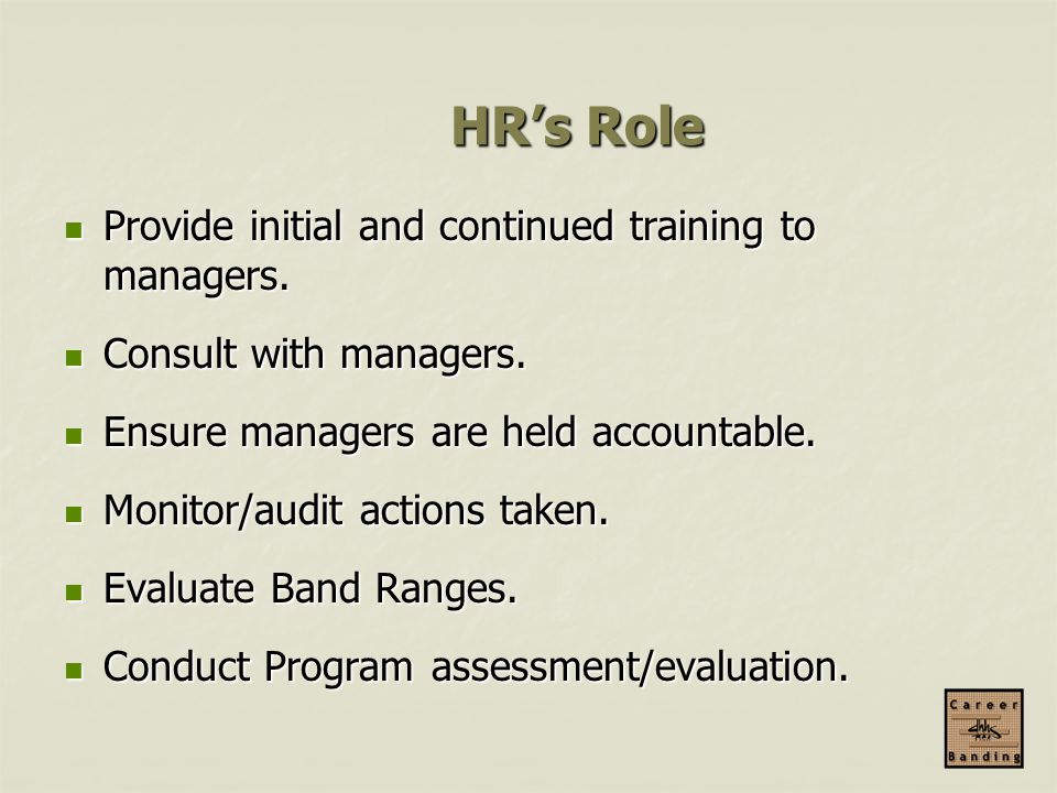 HR's Role Provide initial and continued training to managers.
