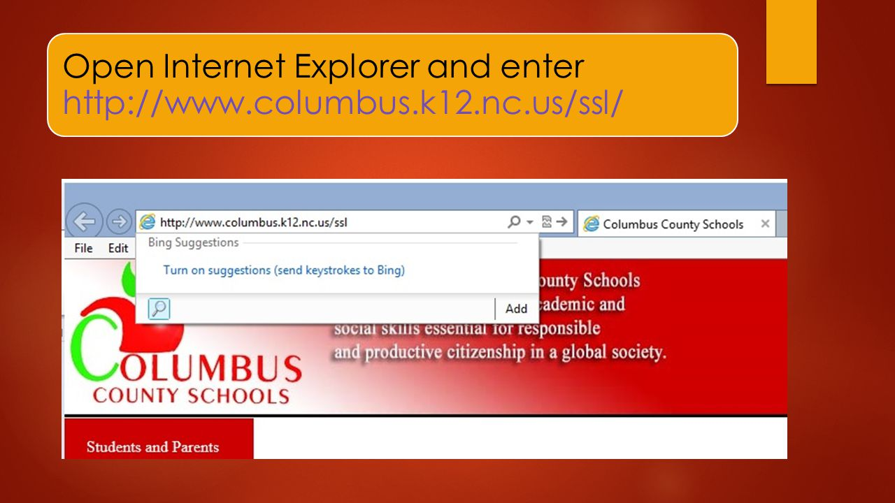 Open Internet Explorer and enter http://www.columbus.k12.nc.us/ssl/
