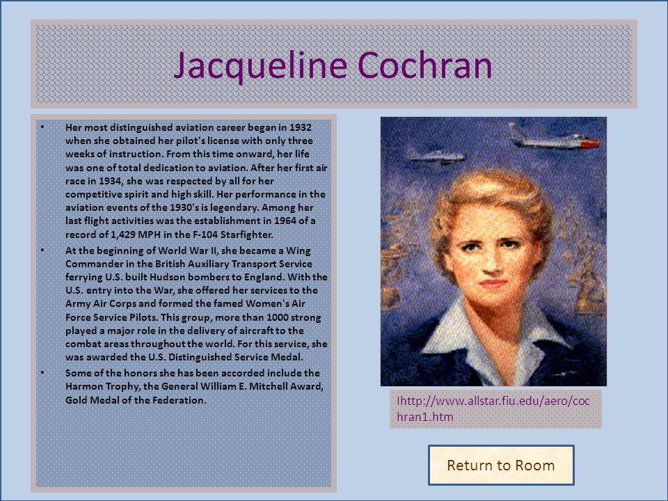 Jacqueline Cochran Insert artifact here Return to Room