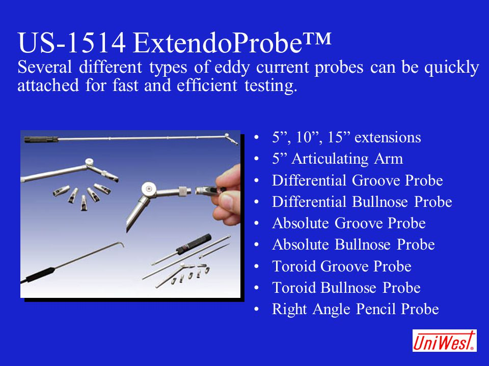 US-1514 ExtendoProbe™ Several different types of eddy current probes can be quickly attached for fast and efficient testing.
