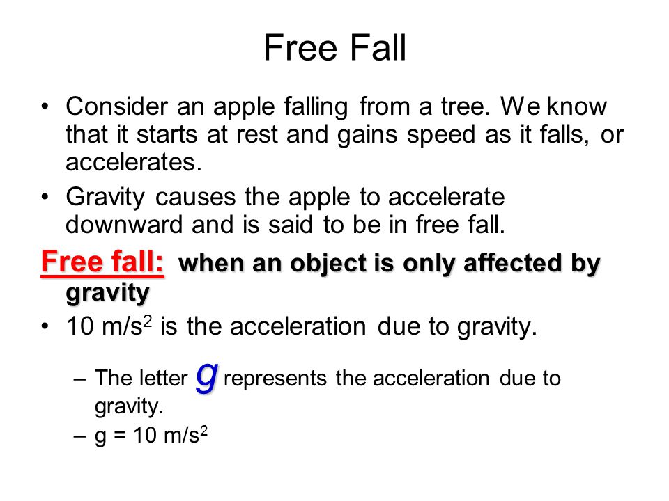 Free Fall Free fall: when an object is only affected by gravity