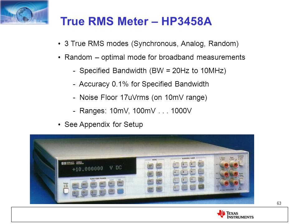 True RMS Meter – HP3458A 3 True RMS modes (Synchronous, Analog, Random) Random – optimal mode for broadband measurements.