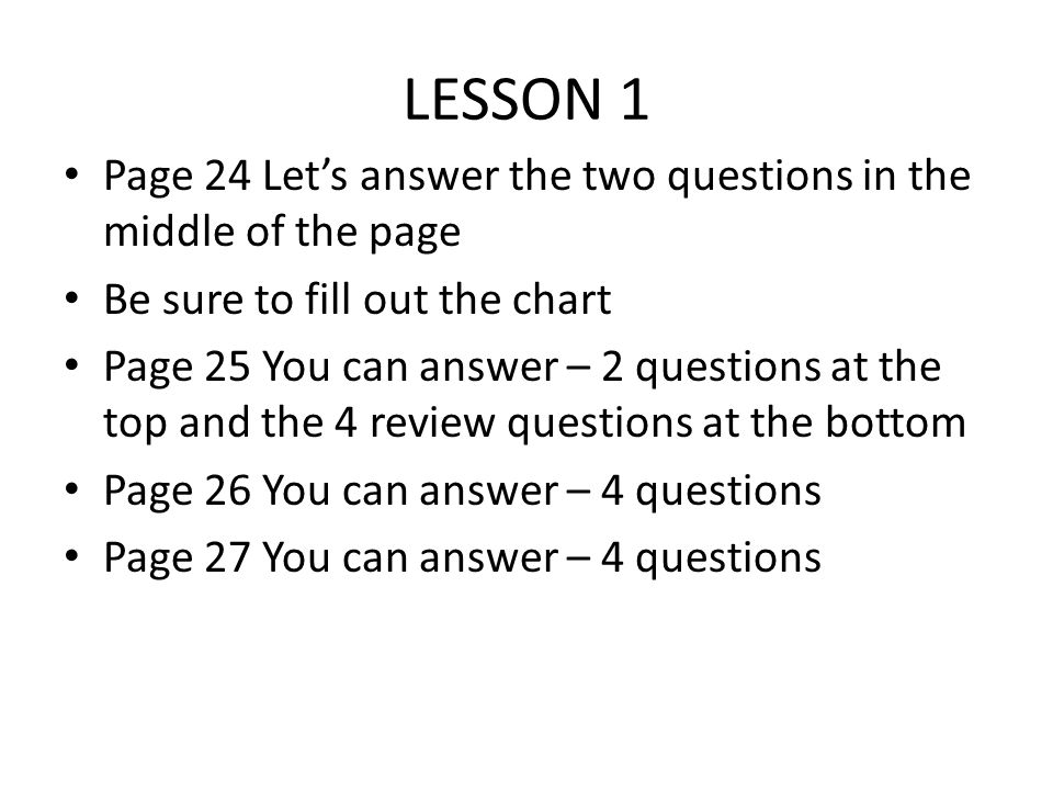 LESSON 1 Page 24 Let's answer the two questions in the middle of the page. Be sure to fill out the chart.