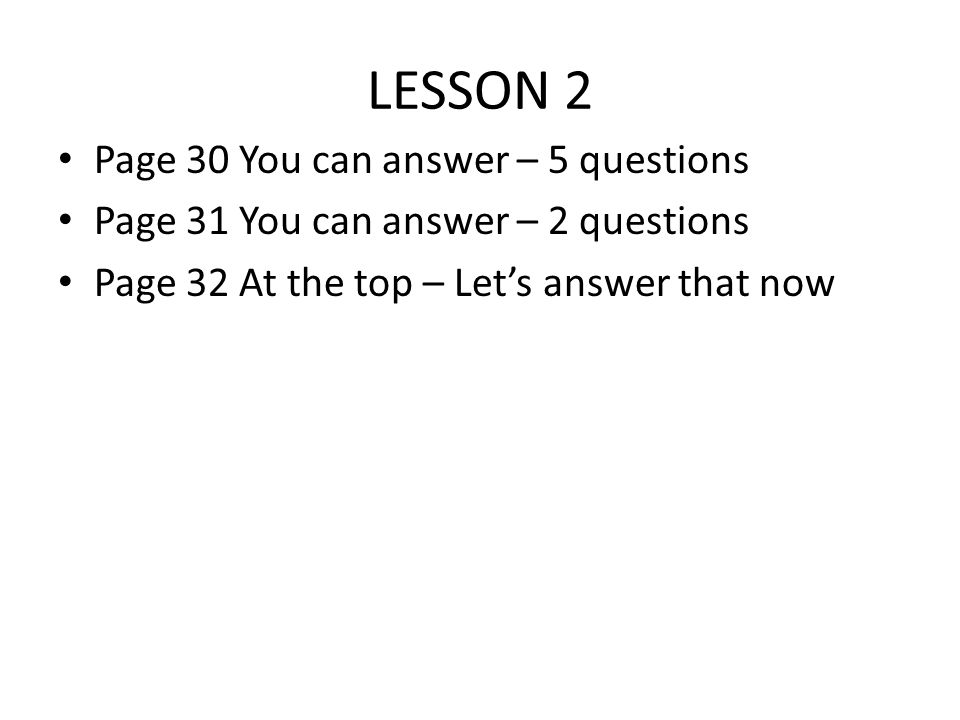 LESSON 2 Page 30 You can answer – 5 questions