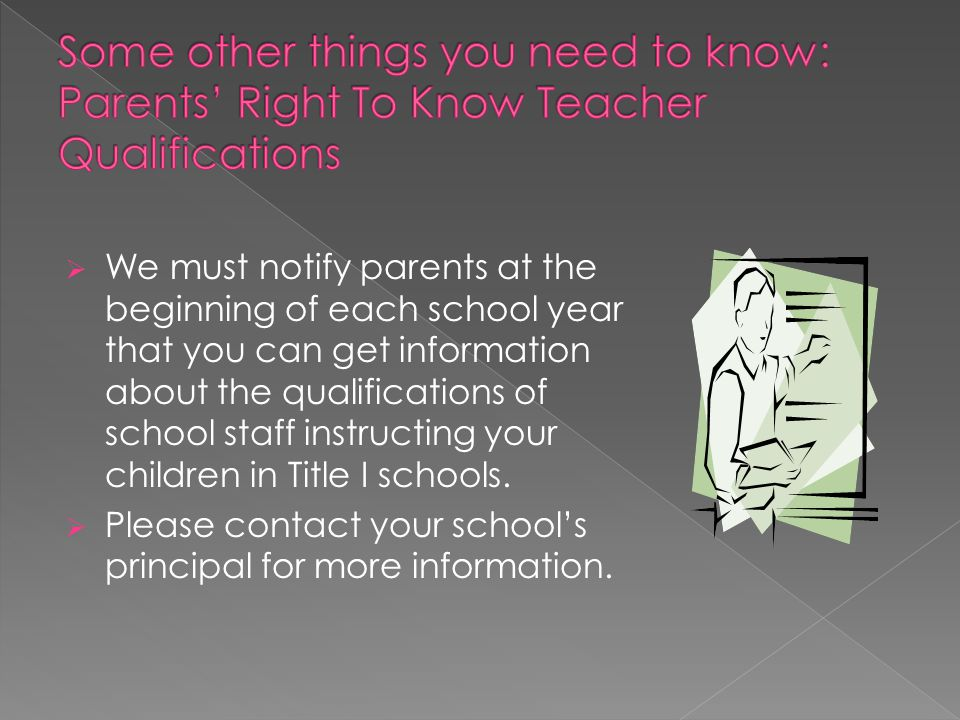 Some other things you need to know: Parents' Right To Know Teacher Qualifications