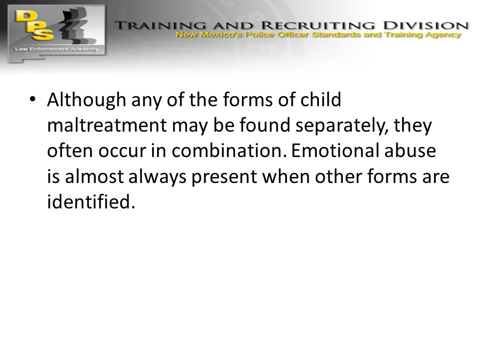 Although any of the forms of child maltreatment may be found separately, they often occur in combination.