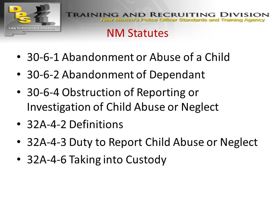 NM Statutes 30-6-1 Abandonment or Abuse of a Child. 30-6-2 Abandonment of Dependant.
