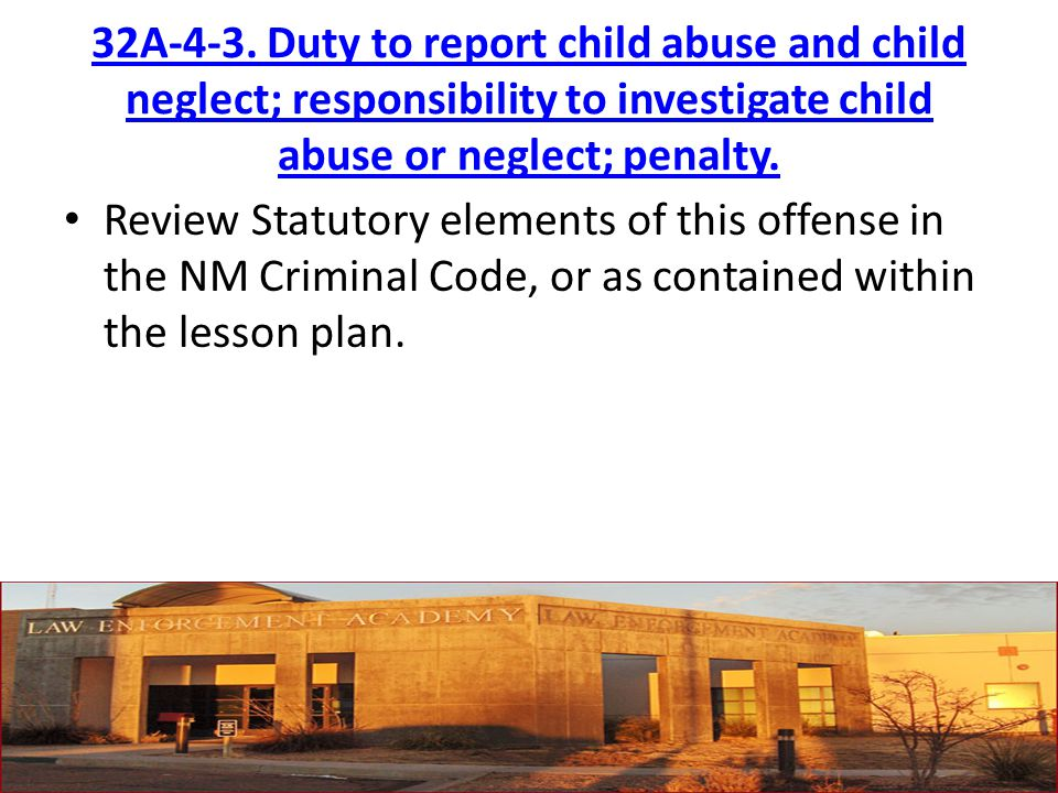 32A-4-3. Duty to report child abuse and child neglect; responsibility to investigate child abuse or neglect; penalty.