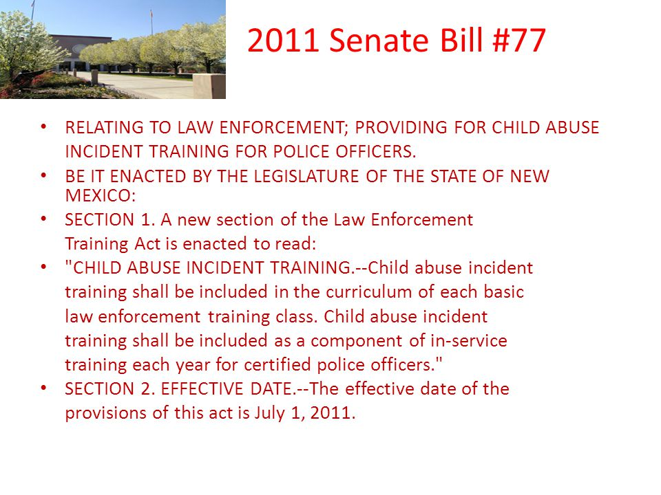 2011 Senate Bill #77 RELATING TO LAW ENFORCEMENT; PROVIDING FOR CHILD ABUSE. INCIDENT TRAINING FOR POLICE OFFICERS.