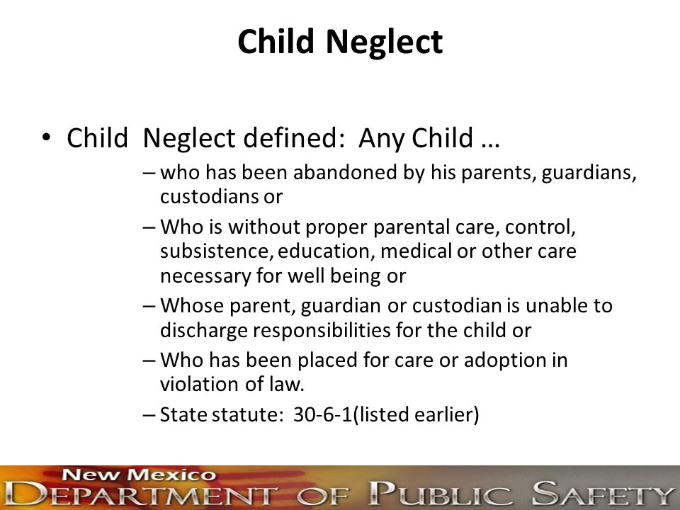 Child Neglect Child Neglect defined: Any Child …