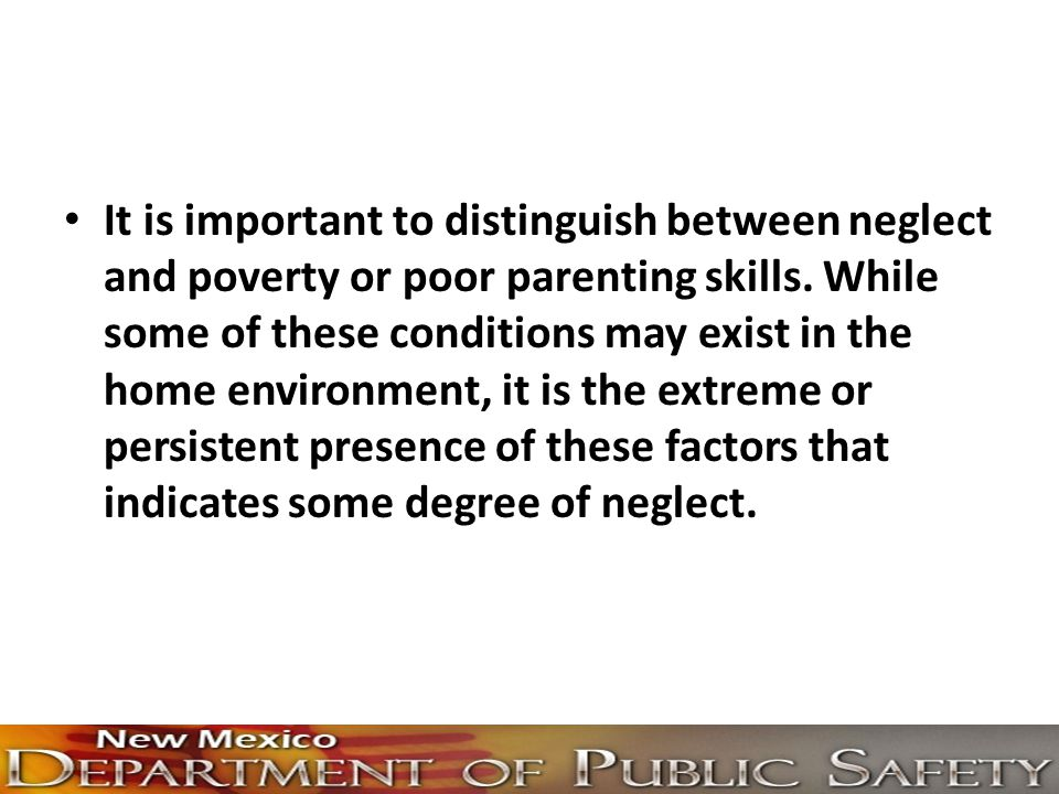 It is important to distinguish between neglect and poverty or poor parenting skills.